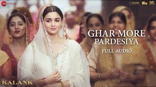 Ghar More Pardesiya - Full Audio   Kalank   Varun, Alia & Madhuri   Shreya   Pritam  Amitabh