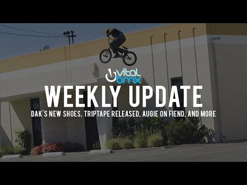 Vital BMX Weekly Update - Dak's New Shoes, Triptape Released, Augie on Fiend, & More