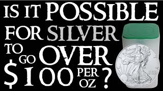 IS IT POSSIBLE FOR SILVER TO GO OVER $100 PER OUNCE?