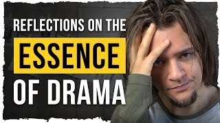 Reflections on the Essence of Drama