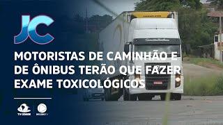 Motoristas de caminhão e de ônibus terão que fazer exame toxicológicos