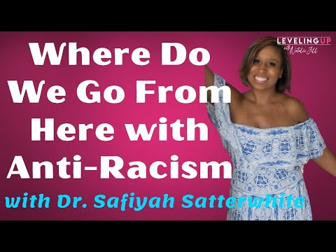 196: Where Do We Go From Here with Anti-Racism with Dr. Safiyah Satterwhite