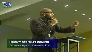 Dr. Jamal H. Bryant, I DIDN'T SEE THAT COMING - October 07th, 2018
