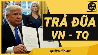 Donald Trump Tố Việt Nam & Trung Quốc LỪA ĐẢO - Ký 2 Sắc Lệnh TRẢ ĐŨA