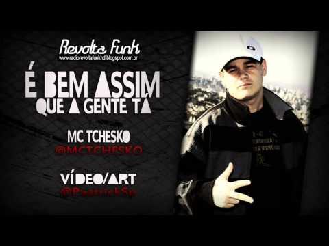 Baixar MC TCHESKO - É BEM ASSIM QUE A GENTE TÁ ( DJ MART ) ( LANÇAMENTO 2013 ) ♪♫