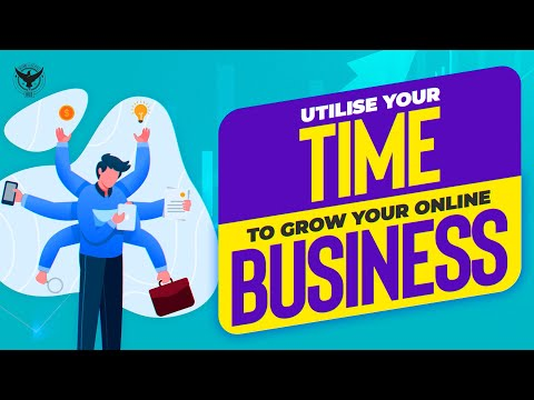 How To Utilise Your Time Really Well To Grow Your Online Business