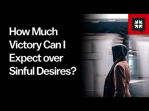 How Much Victory Can I Expect over Sinful Desires? // Ask Pastor John
