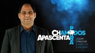 CHAMADOS PARA APASCENTAR | Pastor Marcos Amorim, titular da 1ª Ieq Pinhais.
