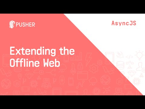 Extending The Offline Web - Asyncjs