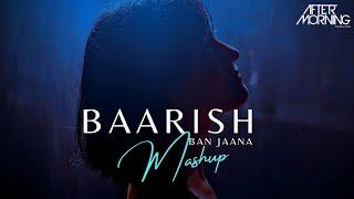Baarish Ban Jaana Mashup Aftermorning