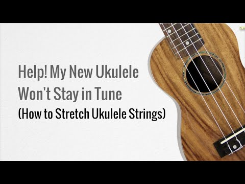 Ukulele Won't Stay in Tune - How to Stretch Ukulele Strings
