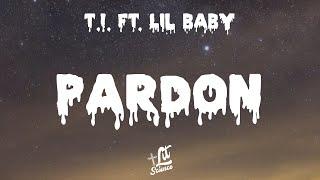 T.I. ft. Lil Baby - Pardon (Lyrics) | Lit Science