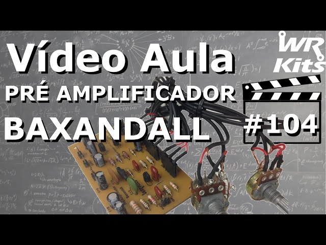 PRÉ AMPLIFICADOR BAXANDALL | Vídeo Aula #104