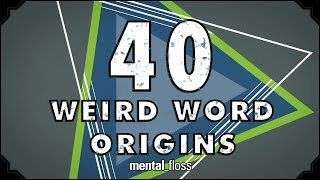 40 Weird Word Origins - mental_floss on YouTube (Ep.46)