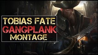 Tobias Fate Montage - Best Gangplank Plays