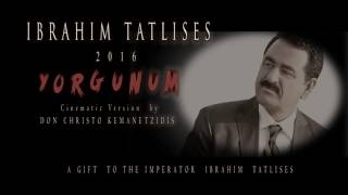 YORGUNUM   2016   IBRAHIM TATLISES   CINEMATIC ORCHESTRATION   BY DON CHRISTO KEMANETZIDIS