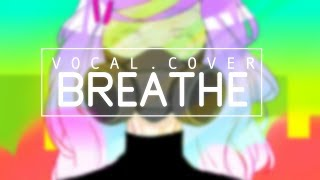 Vocaloid - Breathe (Vocal Cover)【Melt】