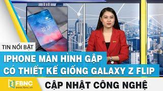iPhone màn hình gập có thiết kế giống Galaxy Z Flip | Tin tức công nghệ 25/1 | FBNC