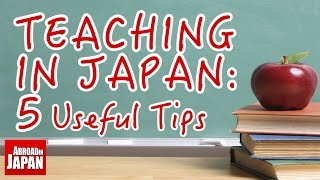 Teaching in Japan: 5 Useful Tips for Beginners