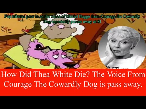 How Did Thea White Die? The Voice From Courage The Cowardly Dog is pass away.