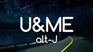 alt-J - U&ME (Lyrics)