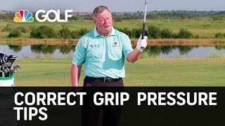 Correct Grip Pressure Tips | Golf Channel