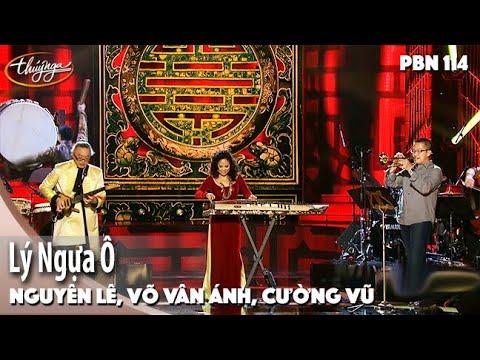 PBN 114 | Nguyên Lê, Cường Vũ, Vân-Ánh Vanessa Võ - Lý Ngựa Ô
