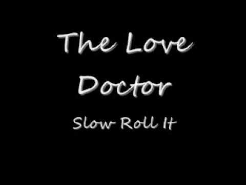 The Love Doctor-Slow Roll It