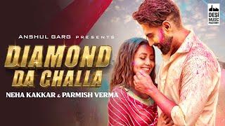 Diamond Da Challa – Neha Kakkar – Parmish Verma Video HD
