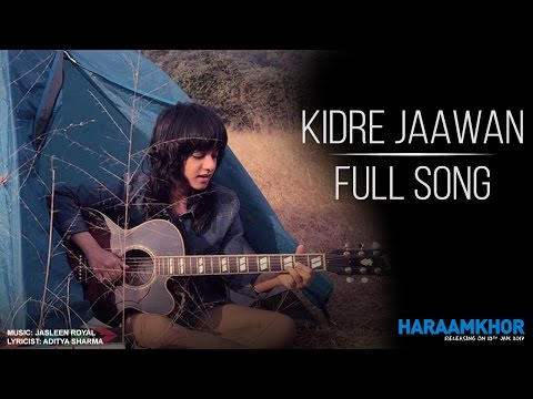 Kidre Jaawan Lyrics - Haraamkhor by Jasleen Royal
