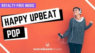 Happy Uplifting & Upbeat Pop | Royalty Free Background Music
