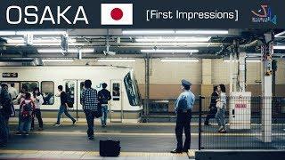 Osaka, Japan [FIRST IMPRESSIONS]