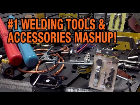 WELDING TOOLS & ACCESSORIES WE CAN'T LIVE WITHOUT