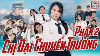 [Nhạc chế] - CHỊ ĐẠI CHUYỂN TRƯỜNG ( PHẦN 2 ) | Thiên An |  Gangster Girl In Highschool Part 2