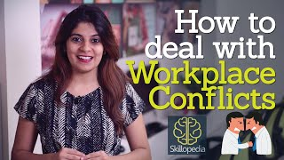 How to deal with workplace conflicts - Develop your personality and business skills.