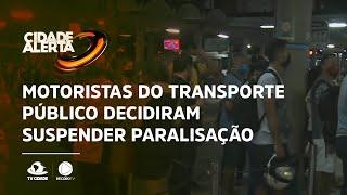 Motoristas do transporte público decidiram suspender paralisação