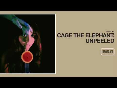 Cage The Elephant - Unpeeled (Full Album)