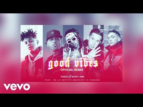 """Fuego, Nicky Jam - """"Good Vibes"""" Ft. De La Ghetto, Amenazzy, C. Tangana (Official Remix)"""
