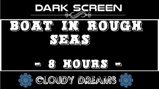 DARK SCREEN: Ship In Rough Seas with Thunderstorms 8 Hours for Sleep | Story Telling | Meditation