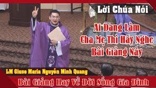 Ai Đang Làm Cha Mẹ Thì Hãy Nghe Bài Giảng này -Bài Giảng Hay Của LM Giuse Maria Nguyen Minh Quang