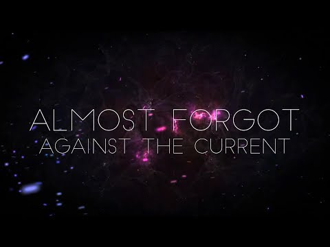 Against The Current - Almost Forgot (Lyrics)