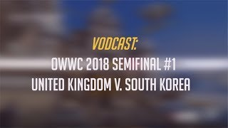 [VODcast] United Kingdom vs. South Korea - Overwatch World Cup 2018 Semifinal #1