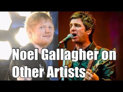 Noel Gallagher on Other Artists