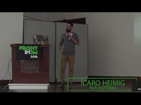 Ícaro Heimig - O Phantasmagórico mundo da automação - FrontInSM 2016