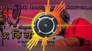 Oh Ki Lagche Dj The Bong Guy DJ Remix By DjAkash Jangalpara Shivtala - DjAkashClub.Com