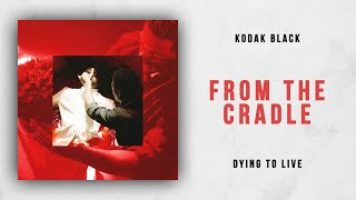 Kodak Black - From The Cradle (Dying To Live)