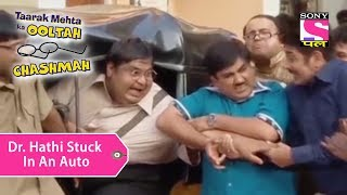 Your Favorite Character   Dr. Hathi Stuck In An Auto   Taarak Mehta Ka Ooltah Chashmah