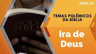 05/07/20 - IRA DE DEUS - Temas Polêmicos da Bíblia
