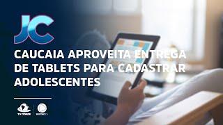 Caucaia aproveita entrega de tablets para cadastrar adolescentes