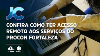 Confira como ter acesso remoto aos serviços do Procon Fortaleza durante a pandemia